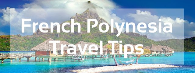 French Polynesia Travel Tips Things To Do Map And Best Time To Visit French Polynesia